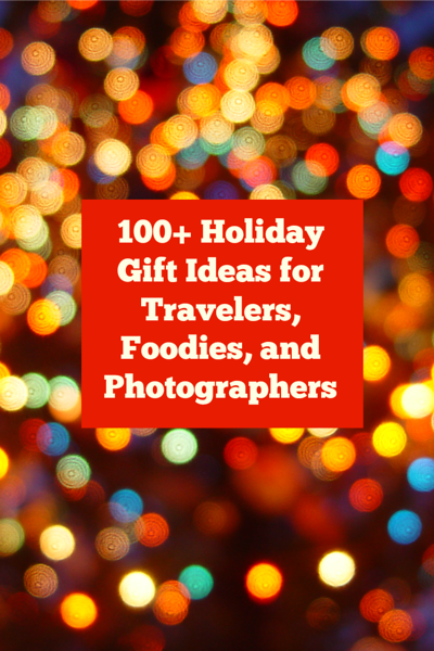 100 Holiday Gift Ideas for Travelers, Foodies, and Photographers