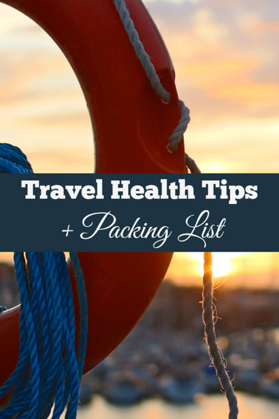 Travel Health Tips + Travel Health Packing List