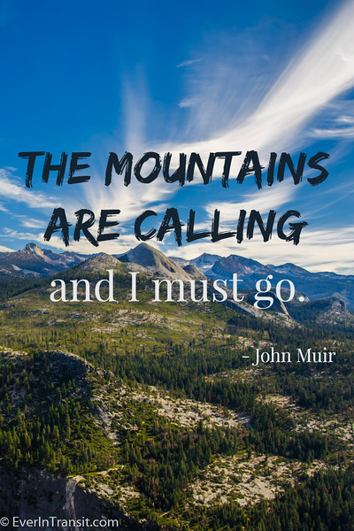 """The mountains are calling and I must go."" - John Muir Quotes"